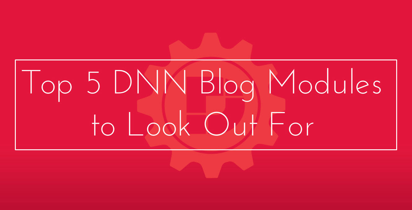 Top 5 DNN Blog Modules to Look Out For - Officials Blog of Dnnextension
